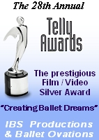 "The 28th Annual Telly Awards - Film/Video Silver - awarded to IBS Productions and Ballet Ovations for ""Creating Ballet Dreams"""